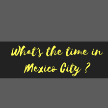 time in mexico city